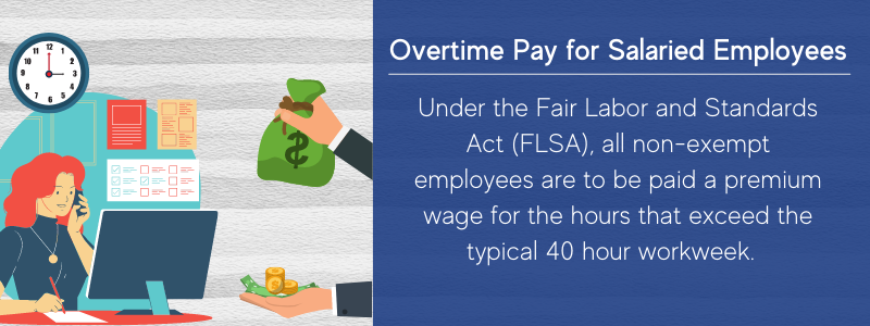 Non-exempt salaried employees are entitled to overtime pay.